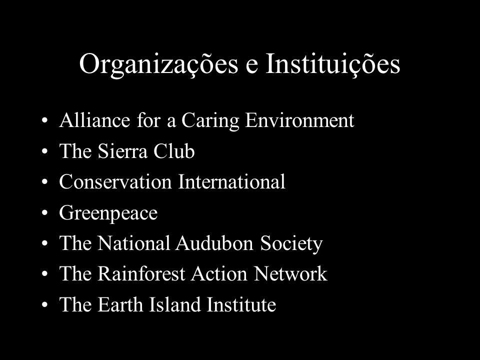 Organizações e Instituições Alliance for a Caring Environment The Sierra Club Conservation International Greenpeace The National Audubon Society The R