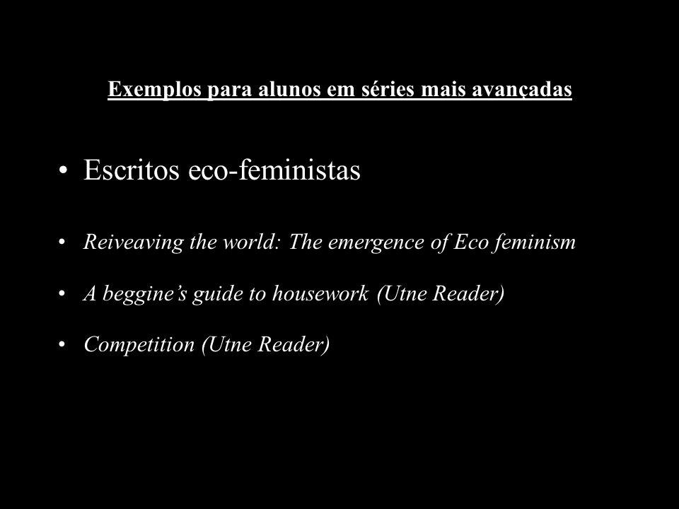 Exemplos para alunos em séries mais avançadas Escritos eco-feministas Reiveaving the world: The emergence of Eco feminism A beggines guide to housewor
