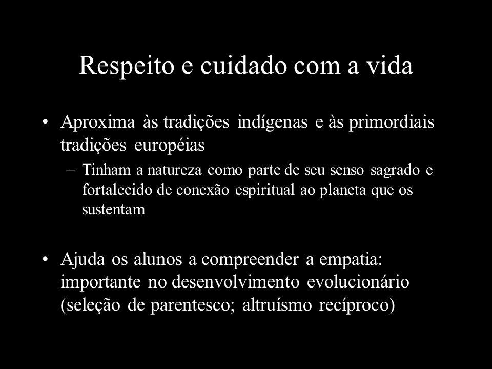 Respeito e cuidado com a vida Aproxima às tradições indígenas e às primordiais tradições européias –Tinham a natureza como parte de seu senso sagrado