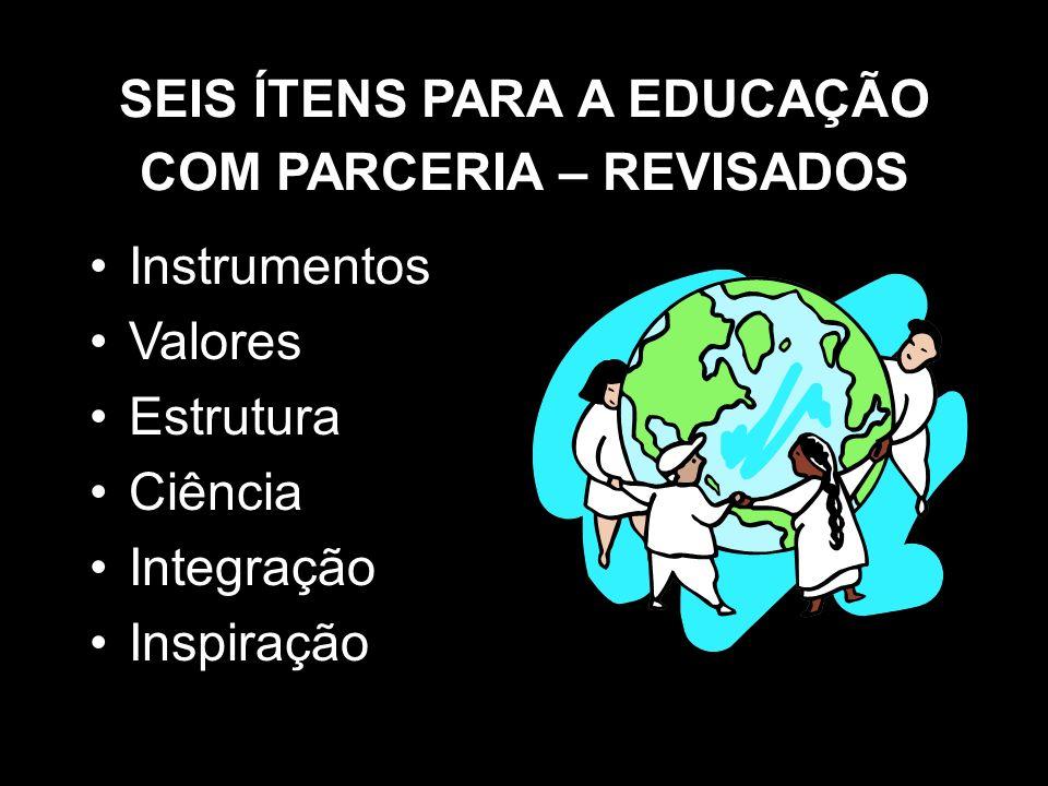 SEIS ÍTENS PARA A EDUCAÇÃO COM PARCERIA – REVISADOS Instrumentos Valores Estrutura Ciência Integração Inspiração