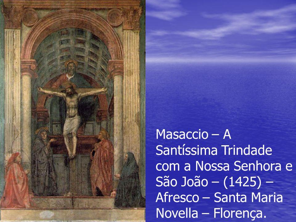 Masaccio – A Santíssima Trindade com a Nossa Senhora e São João – (1425) – Afresco – Santa Maria Novella – Florença.