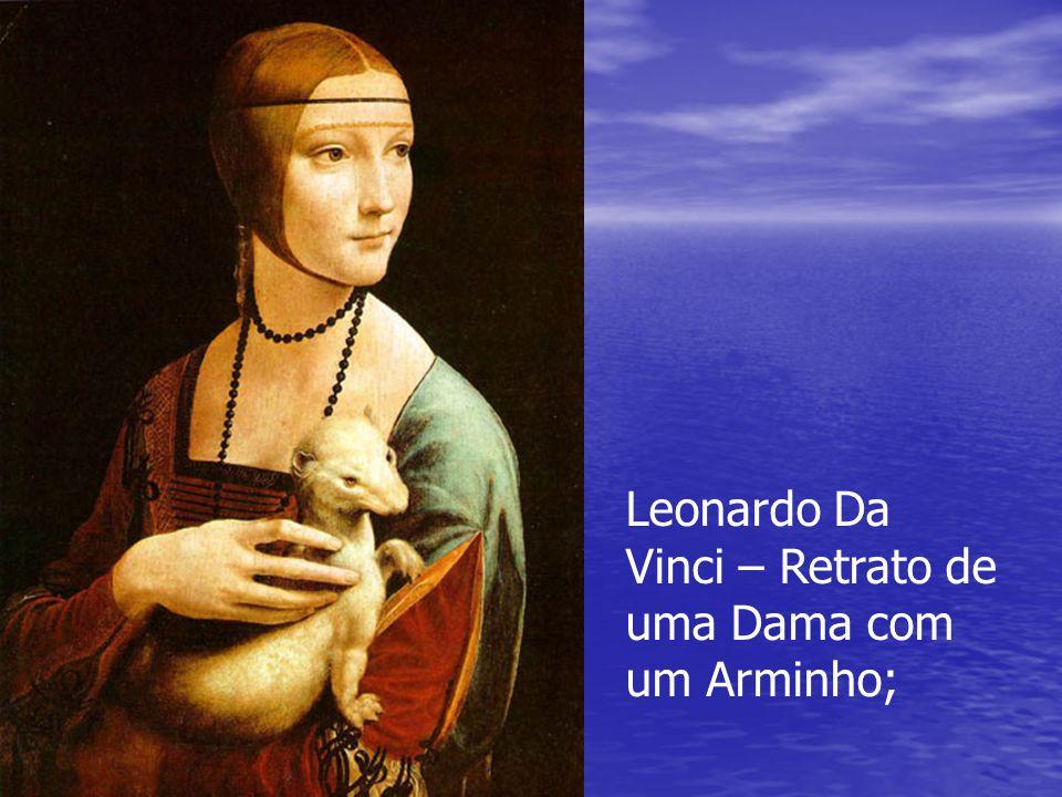 Leonardo Da Vinci – Retrato de uma Dama com um Arminho;