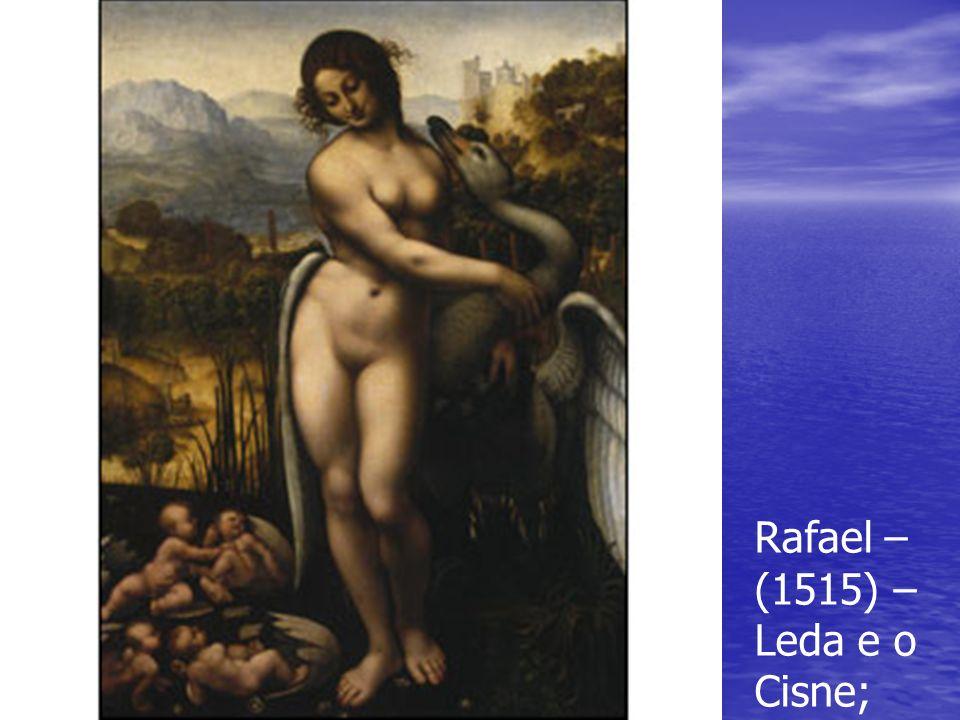 Rafael – (1515) – Leda e o Cisne;