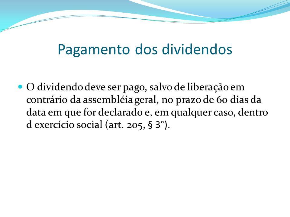 Pagamento dos dividendos O dividendo deve ser pago, salvo de liberação em contrário da assembléia geral, no prazo de 60 dias da data em que for declar