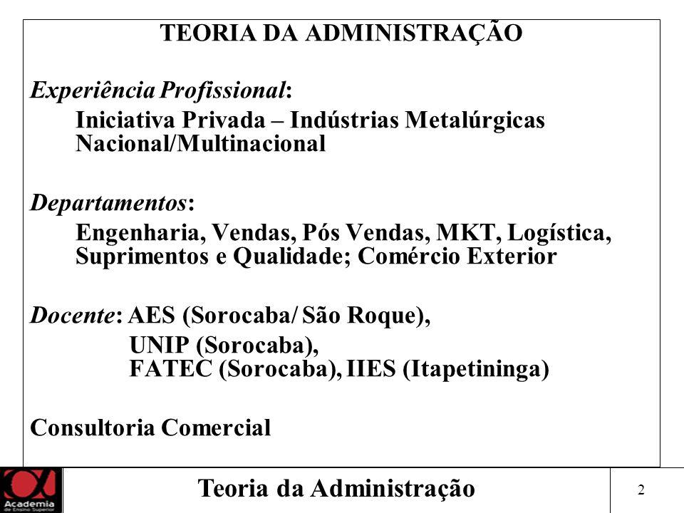 2 Teoria da Administração TEORIA DA ADMINISTRAÇÃO Experiência Profissional: Iniciativa Privada – Indústrias Metalúrgicas Nacional/Multinacional Depart