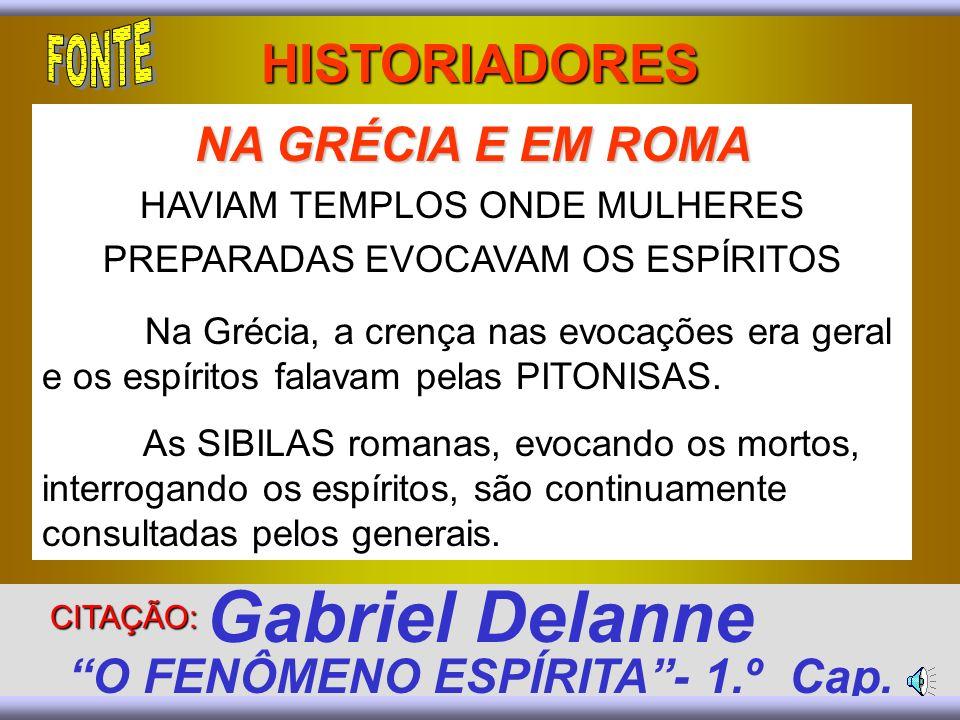 CRENÇA NAS COMUNICAÇÕE S ENTRE VIVOS E MORTOS CRENÇA NAS COMUNICAÇÕE S ENTRE VIVOS E MORTOS NA GRÉCIA E EM ROMA NA GRÉCIA E EM ROMA HAVIAM TEMPLOS ONDE MULHERES PREPARADAS EVOCAVAM OS ESPÍRITOS Na Grécia, a crença nas evocações era geral e os espíritos falavam pelas PITONISAS.