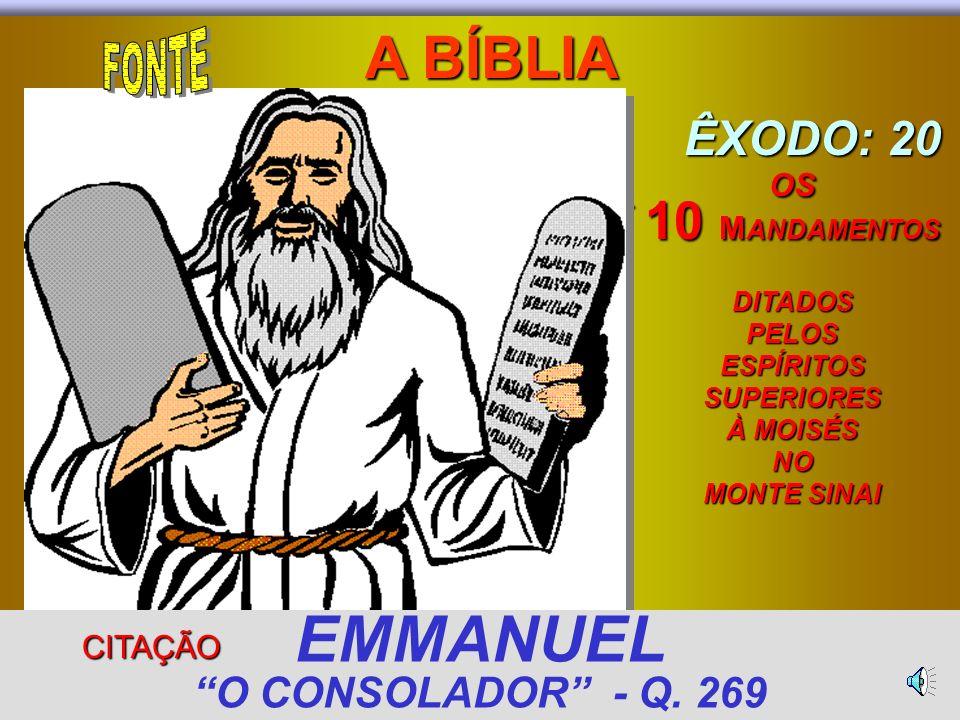 FENÔMENO ESPÍRITA: A PSICOGRAFIA MAIS FAMOSA FENÔMENO ESPÍRITA: A PSICOGRAFIA MAIS FAMOSA A BÍBLIA A BÍBLIA ÊXODO: 20 OS 10 M ANDAMENTOS ÊXODO: 20 OS 10 M ANDAMENTOS EMMANUEL O CONSOLADOR - Q.