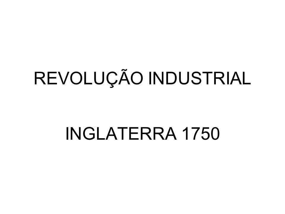 REVOLUÇÃO INDUSTRIAL INGLATERRA 1750