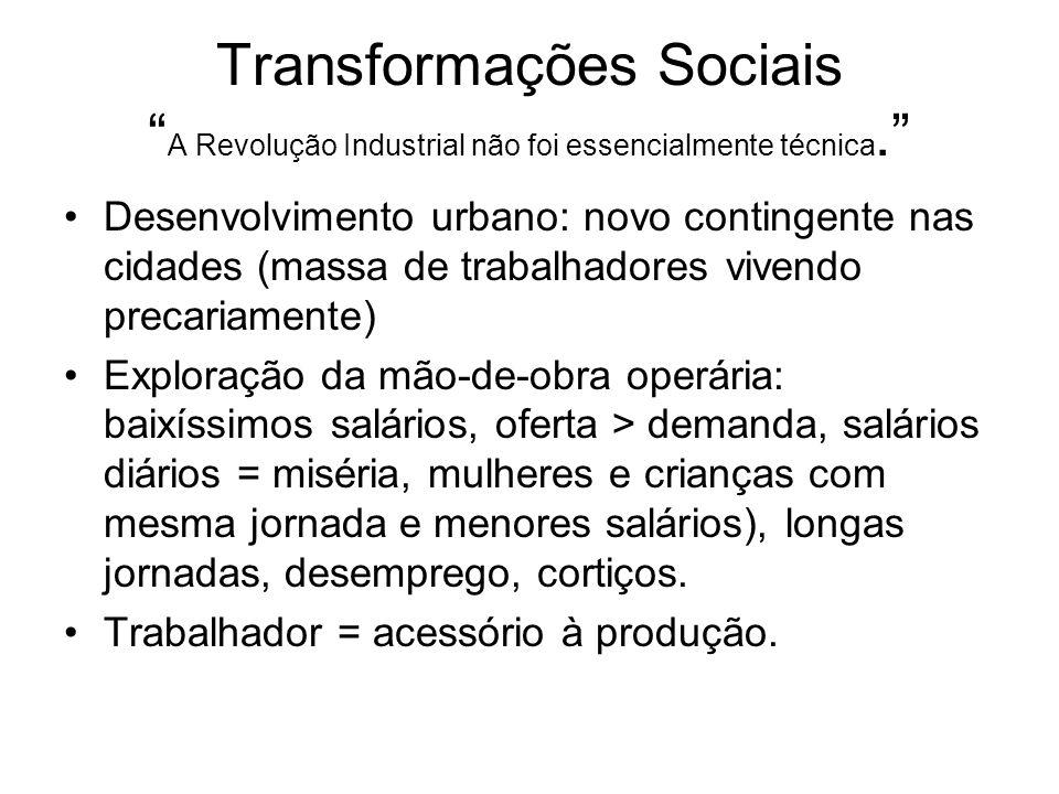 Transformações Sociais A Revolução Industrial não foi essencialmente técnica. Desenvolvimento urbano: novo contingente nas cidades (massa de trabalhad