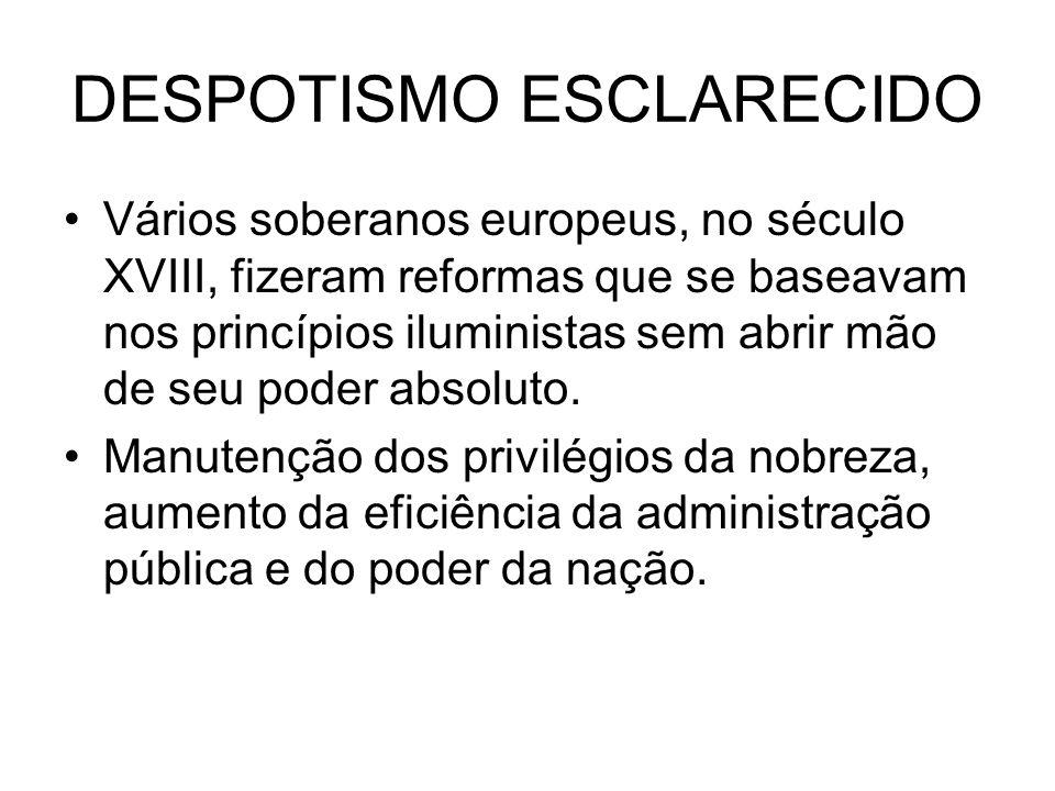 DESPOTISMO ESCLARECIDO Vários soberanos europeus, no século XVIII, fizeram reformas que se baseavam nos princípios iluministas sem abrir mão de seu po