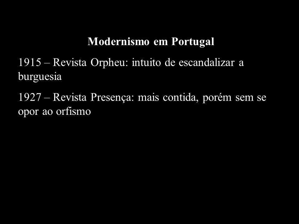 Modernismo em Portugal 1915 – Revista Orpheu: intuito de escandalizar a burguesia 1927 – Revista Presença: mais contida, porém sem se opor ao orfismo