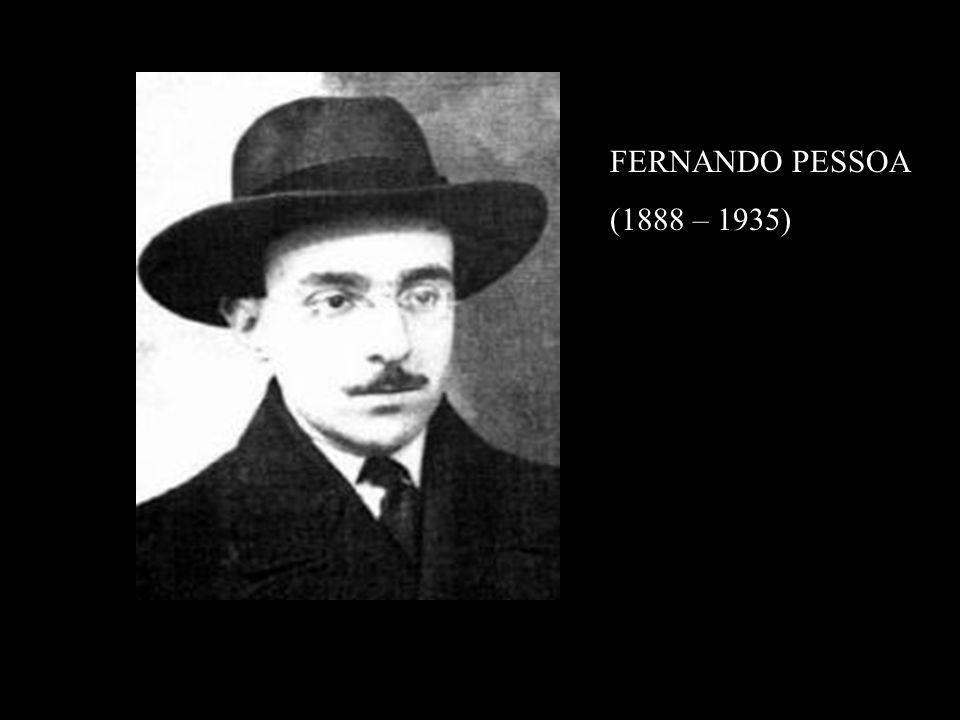 FERNANDO PESSOA (1888 – 1935)