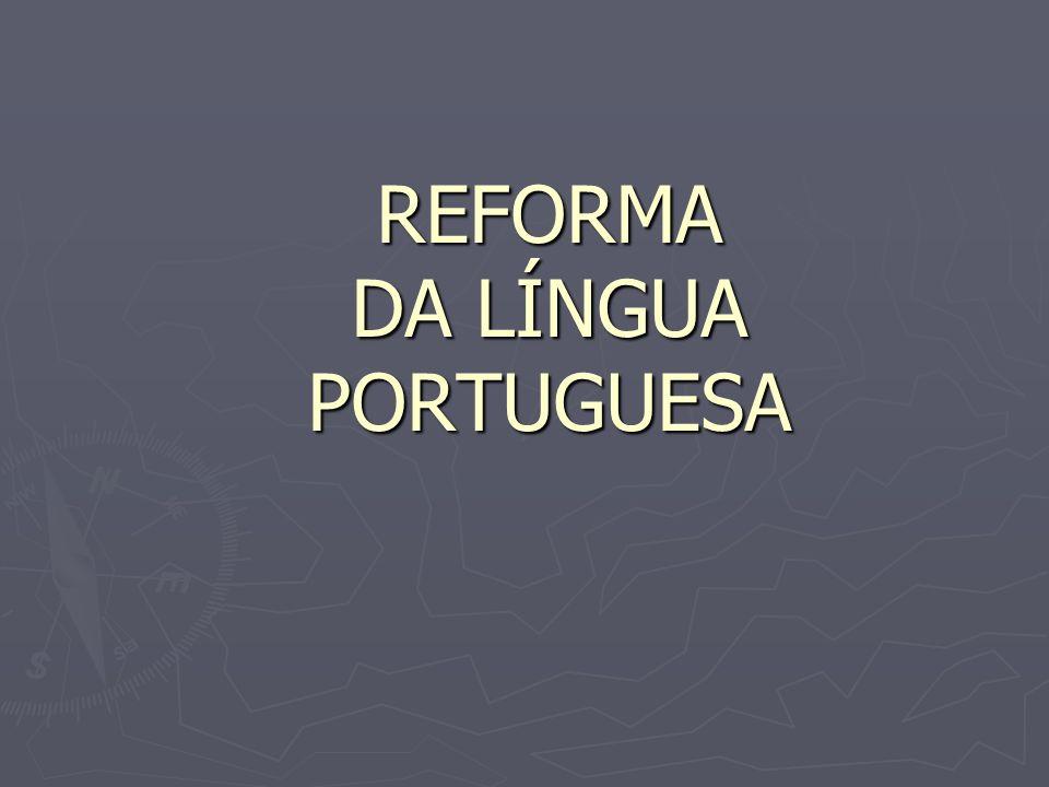 REFORMA DA LÍNGUA PORTUGUESA