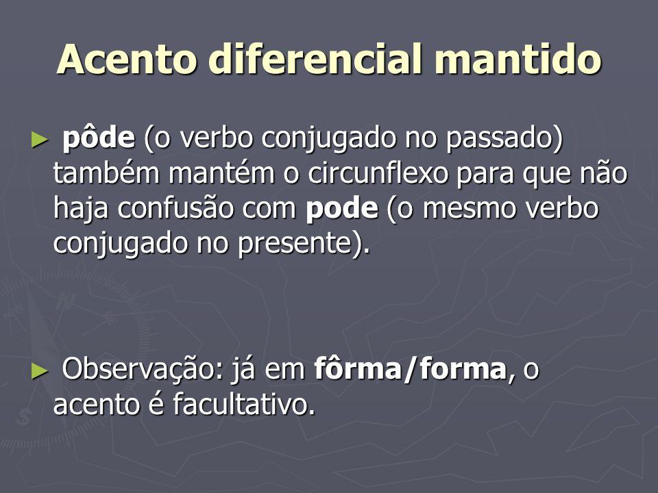 Acento diferencial mantido pôde (o verbo conjugado no passado) também mantém o circunflexo para que não haja confusão com pode (o mesmo verbo conjugad