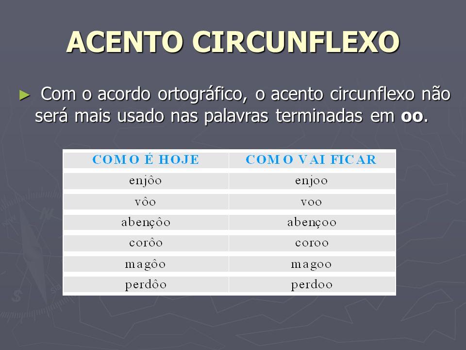 ACENTO CIRCUNFLEXO Com o acordo ortográfico, o acento circunflexo não será mais usado nas palavras terminadas em oo. Com o acordo ortográfico, o acent