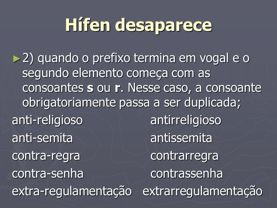 Hífen desaparece 2) quando o prefixo termina em vogal e o segundo elemento começa com as consoantes s ou r. Nesse caso, a consoante obrigatoriamente p