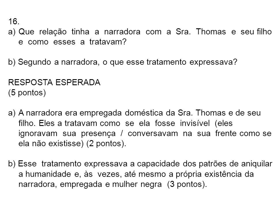 16. a)Que relação tinha a narradora com a Sra. Thomas e seu filho e como esses a tratavam? b) Segundo a narradora, o que esse tratamento expressava? R