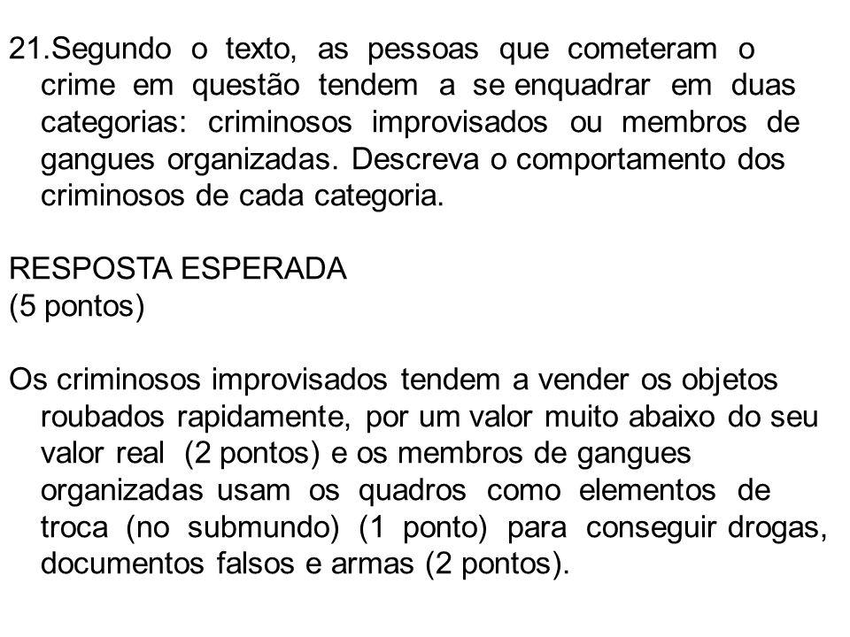 21.Segundo o texto, as pessoas que cometeram o crime em questão tendem a se enquadrar em duas categorias: criminosos improvisados ou membros de gangue