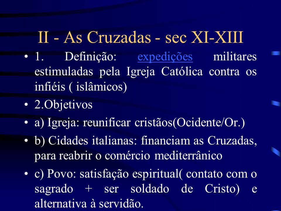 I - A Europa no século XI 1. Contexto econômico - fim das invasões bárbaras - expansão demográficaexpansão demográfica - renascimento comercial 2. Con