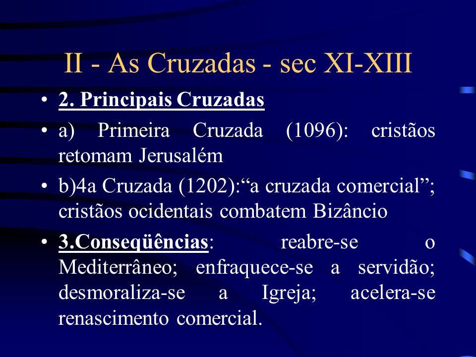 II - As Cruzadas - sec XI-XIII 1. Definição: expedições militares estimuladas pela Igreja Católica contra os infiéis ( islâmicos)expedições 2.Objetivo