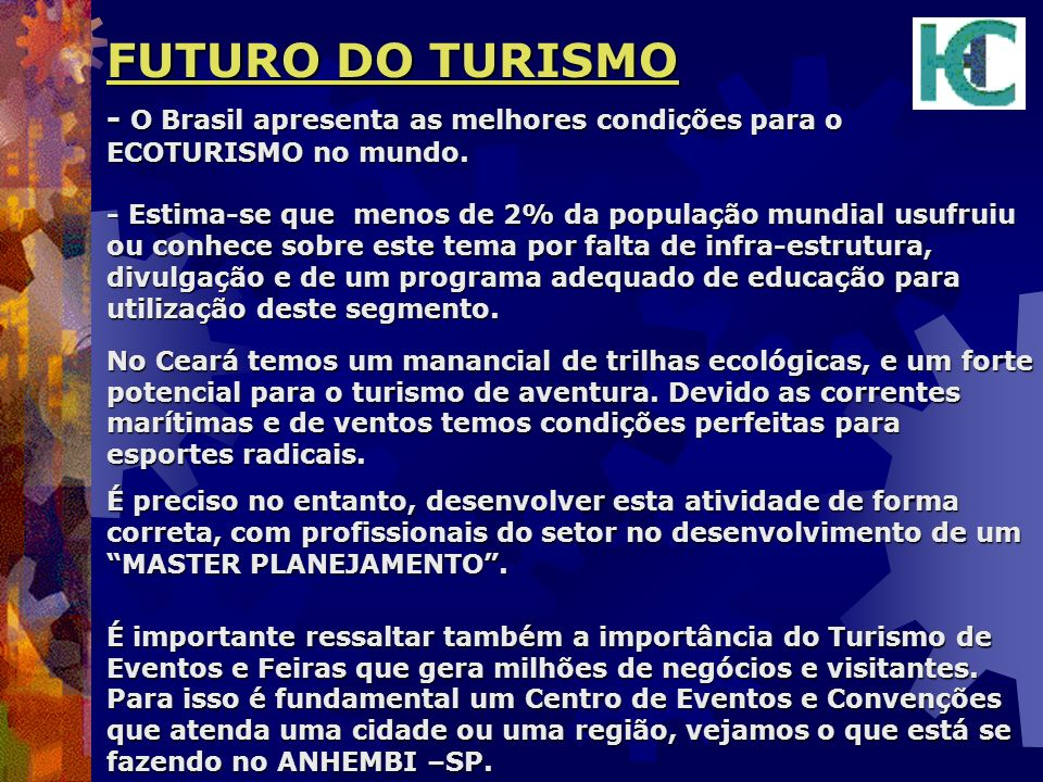 FUTURO DO TURISMO - O Brasil apresenta as melhores condições para o ECOTURISMO no mundo. - Estima-se que menos de 2% da população mundial usufruiu ou