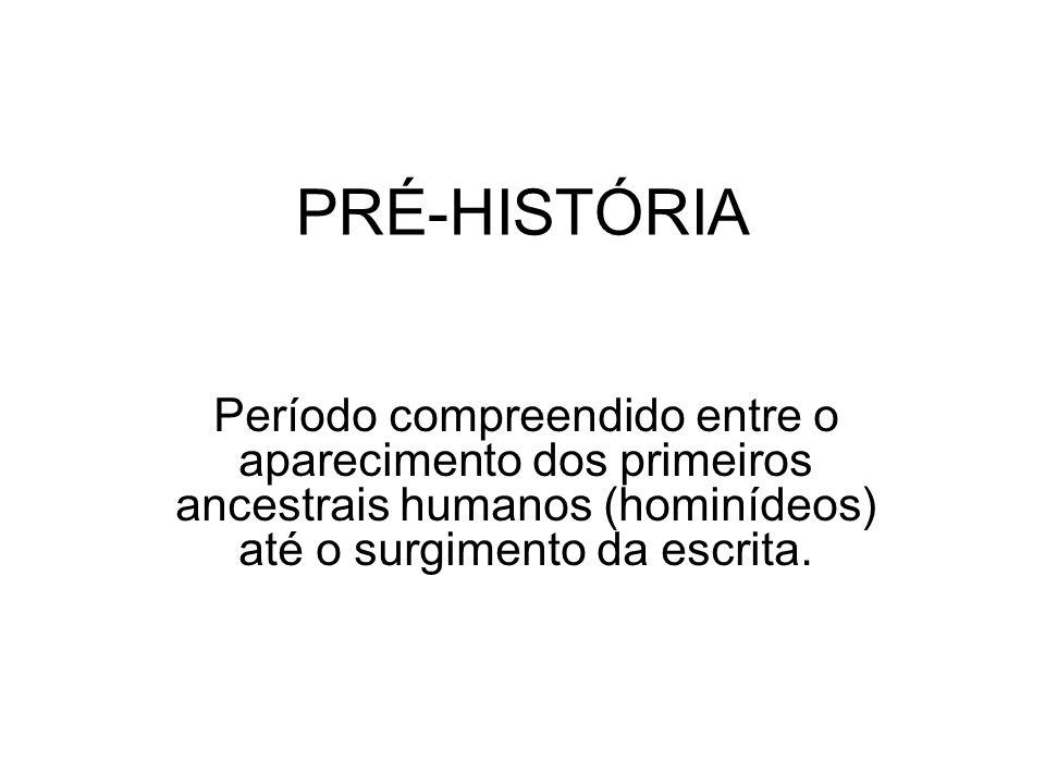 PRÉ-HISTÓRIA Período compreendido entre o aparecimento dos primeiros ancestrais humanos (hominídeos) até o surgimento da escrita.