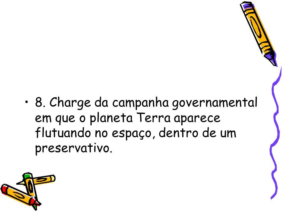 8. Charge da campanha governamental em que o planeta Terra aparece flutuando no espaço, dentro de um preservativo.