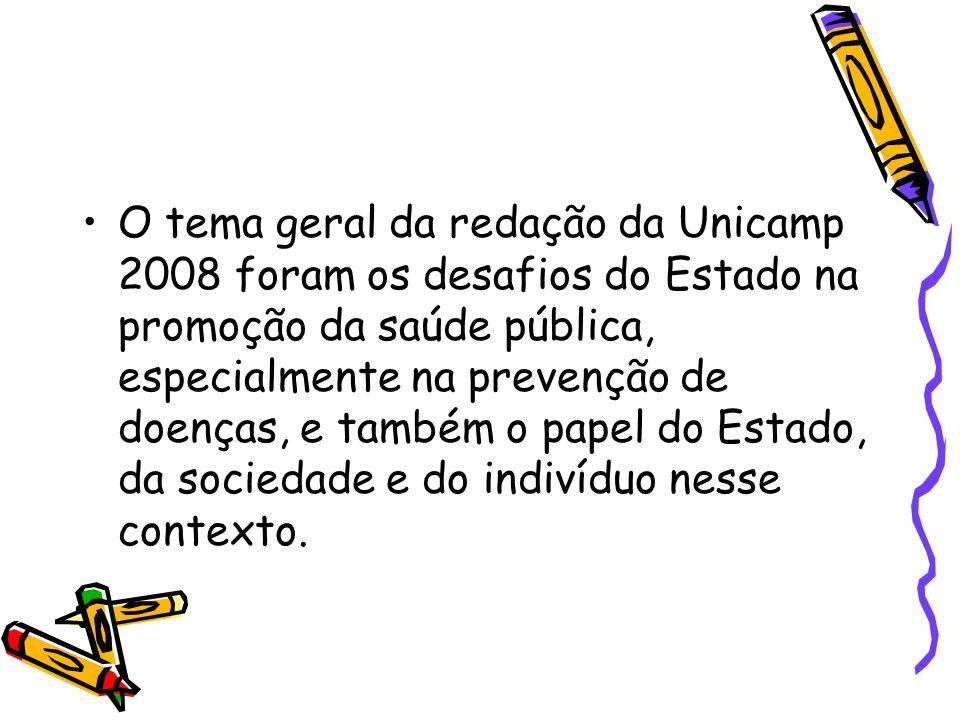 O tema geral da redação da Unicamp 2008 foram os desafios do Estado na promoção da saúde pública, especialmente na prevenção de doenças, e também o pa