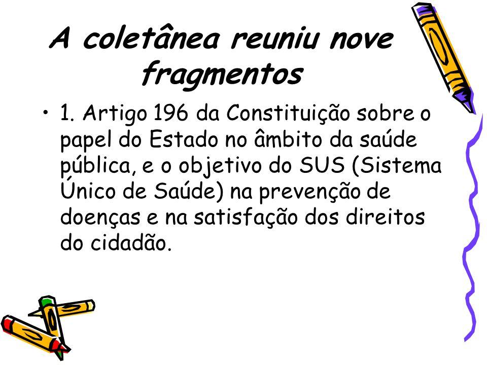 A coletânea reuniu nove fragmentos 1. Artigo 196 da Constituição sobre o papel do Estado no âmbito da saúde pública, e o objetivo do SUS (Sistema Únic