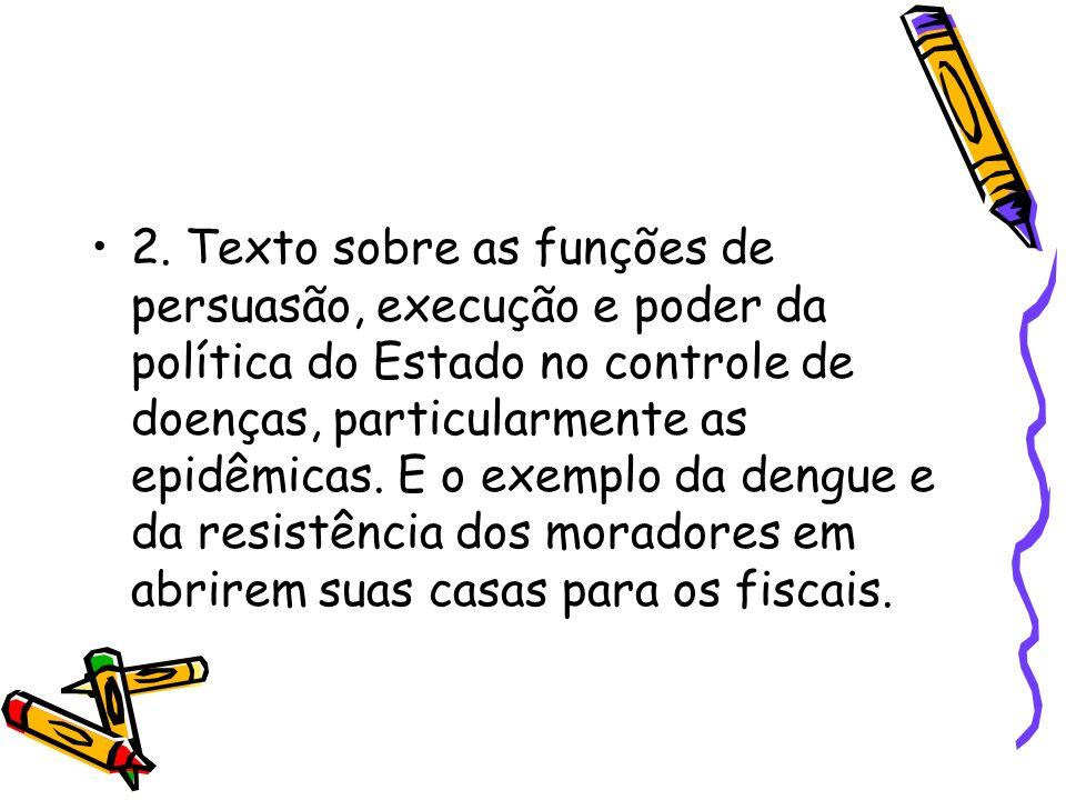 2. Texto sobre as funções de persuasão, execução e poder da política do Estado no controle de doenças, particularmente as epidêmicas. E o exemplo da d