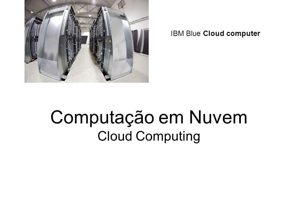 Computação em Nuvem Cloud Computing IBM Blue Cloud computer