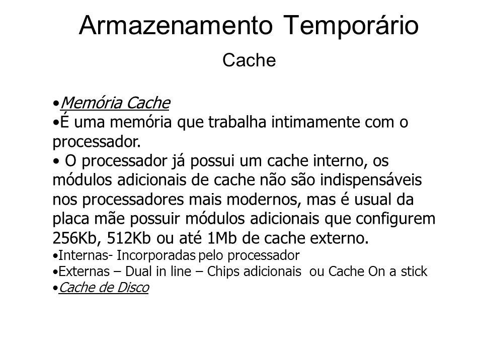 Armazenamento Temporário Cache Memória Cache É uma memória que trabalha intimamente com o processador.