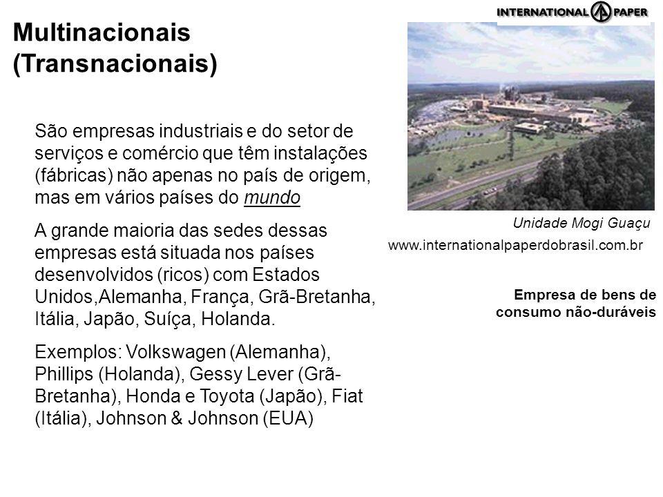 Multinacionais (Transnacionais) Unidade Mogi Guaçu www.internationalpaperdobrasil.com.br São empresas industriais e do setor de serviços e comércio qu