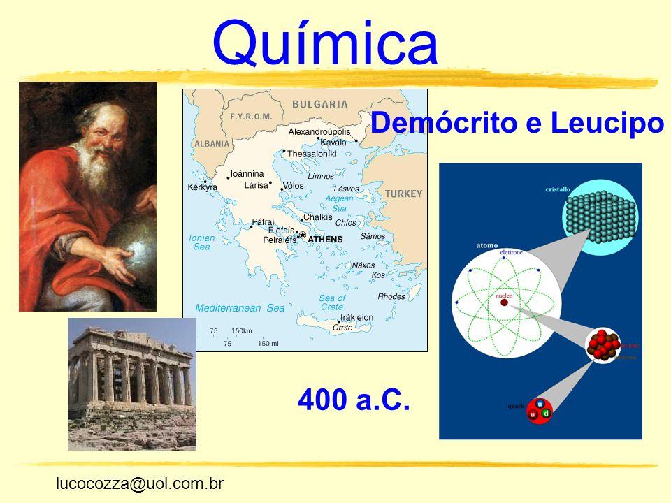 lucocozza@uol.com.br Unicamp lucocozza@uol.com.br Química Demócrito e Leucipo 400 a.C.