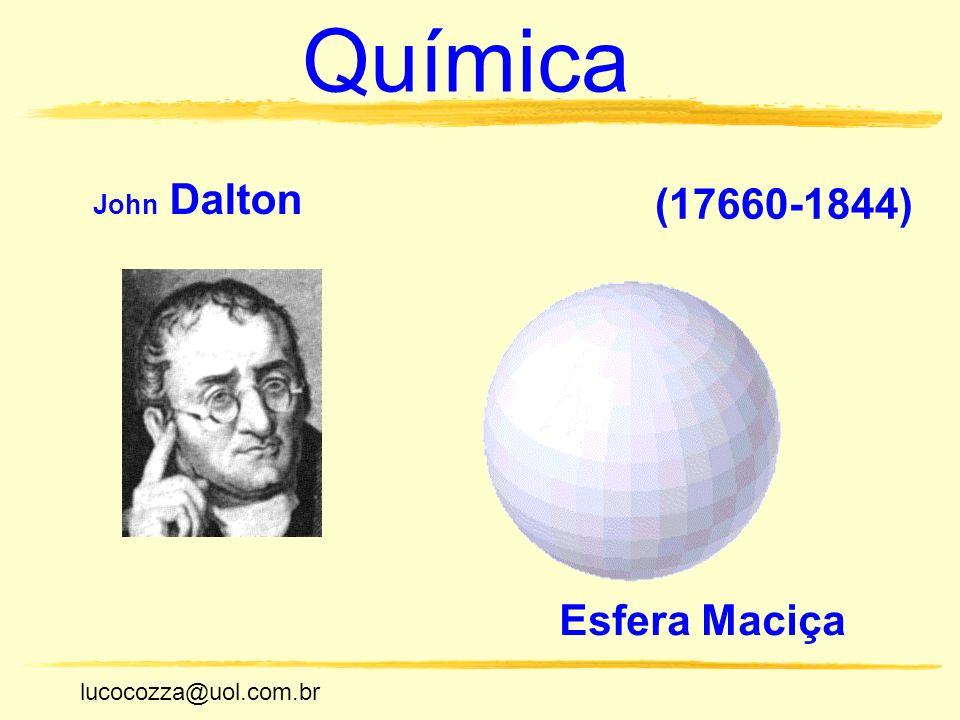 lucocozza@uol.com.br Unicamp lucocozza@uol.com.br Química John Dalton (17660-1844) Esfera Maciça