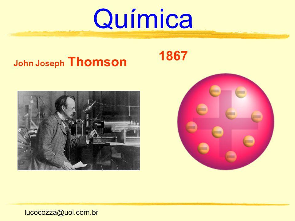 lucocozza@uol.com.br Unicamp lucocozza@uol.com.br Química John Joseph Thomson 1867