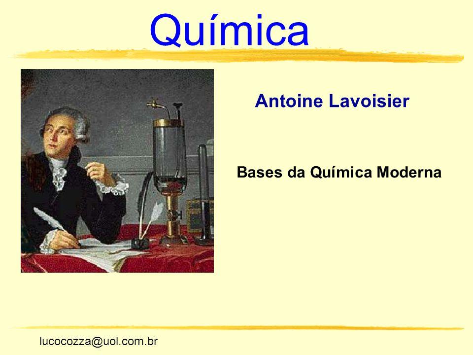 lucocozza@uol.com.br Unicamp lucocozza@uol.com.br Química Antoine Lavoisier Bases da Química Moderna