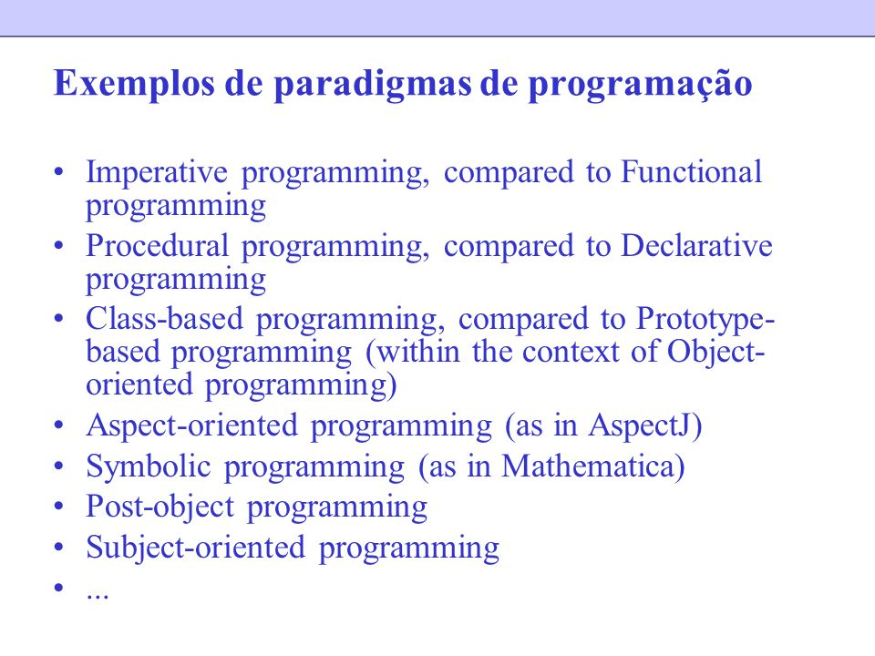 Exemplos de paradigmas de programação Imperative programming, compared to Functional programming Procedural programming, compared to Declarative progr