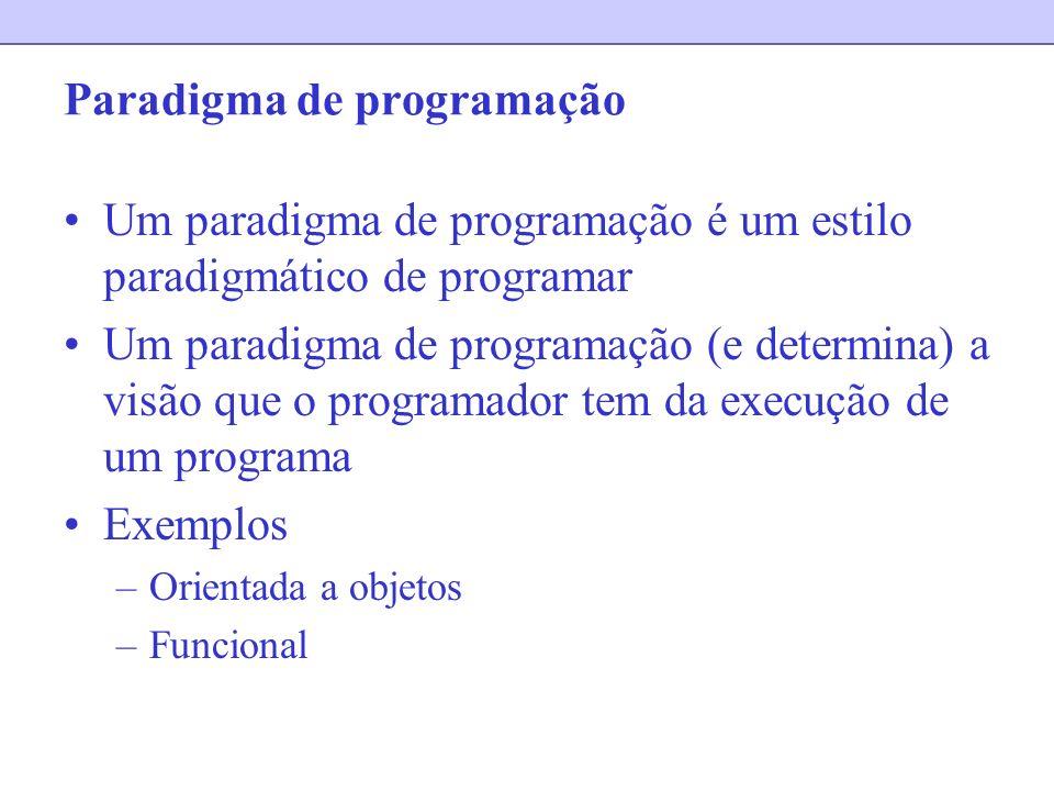 Paradigma de programação Um paradigma de programação é um estilo paradigmático de programar Um paradigma de programação (e determina) a visão que o pr