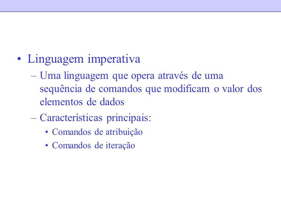 Linguagem imperativa –Uma linguagem que opera através de uma sequência de comandos que modificam o valor dos elementos de dados –Características princ