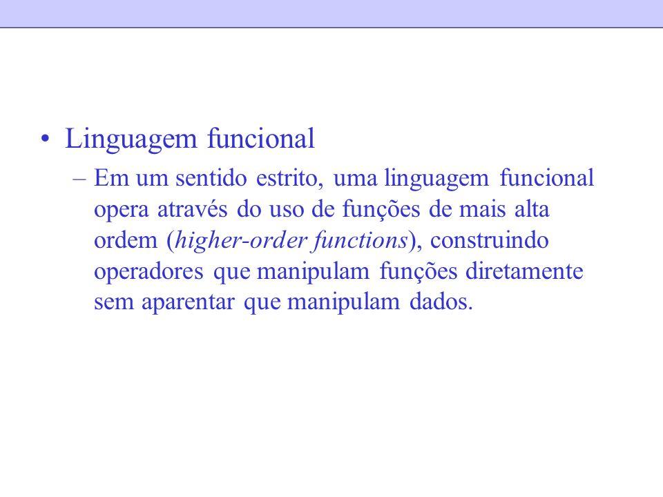 Linguagem funcional –Em um sentido estrito, uma linguagem funcional opera através do uso de funções de mais alta ordem (higher-order functions), const