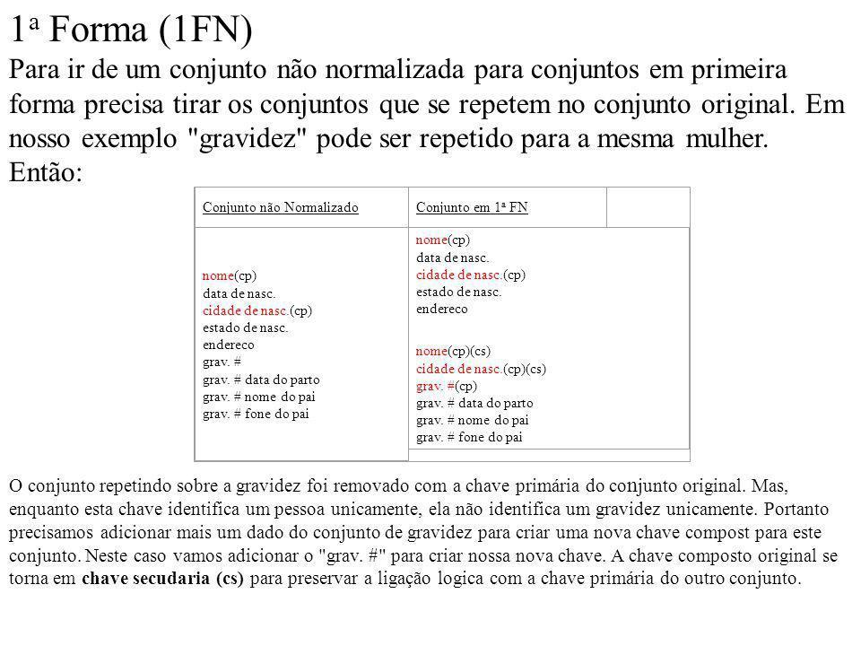 1 a Forma (1FN) Para ir de um conjunto não normalizada para conjuntos em primeira forma precisa tirar os conjuntos que se repetem no conjunto original