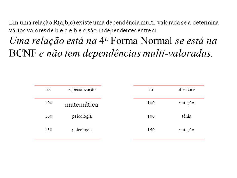 Em uma relação R(a,b,c) existe uma dependência multi-valorada se a determina vários valores de b e c e b e c são independentes entre si. Uma relação e
