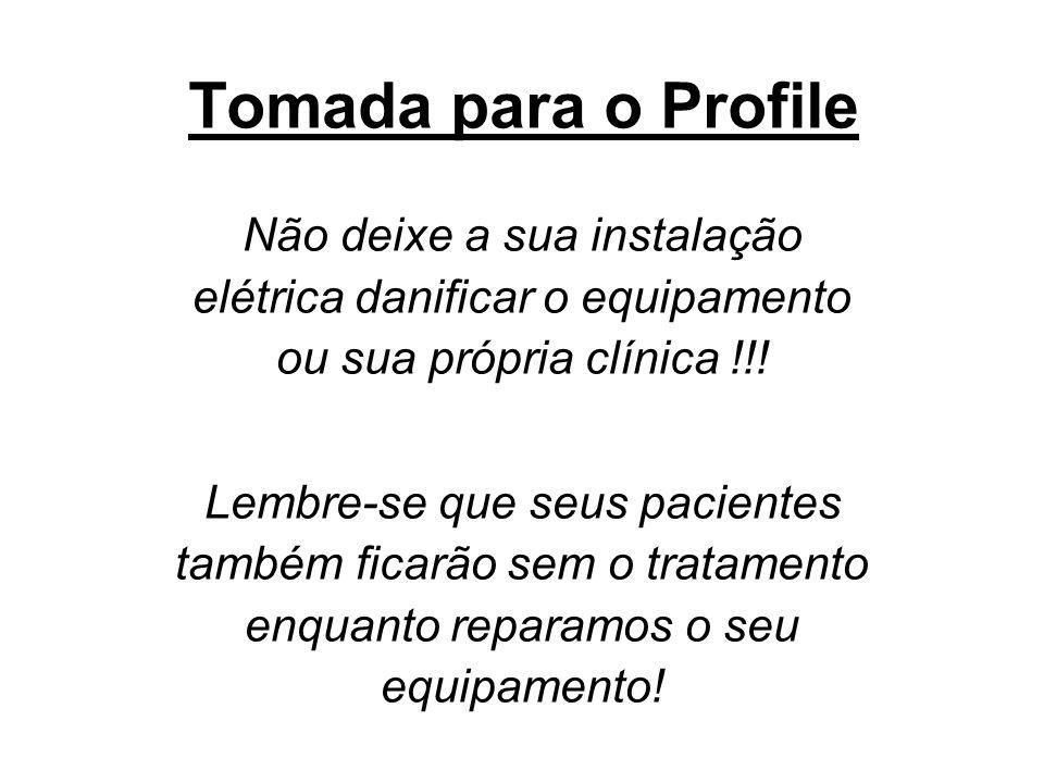 Tomada para o Profile Não deixe a sua instalação elétrica danificar o equipamento ou sua própria clínica !!.
