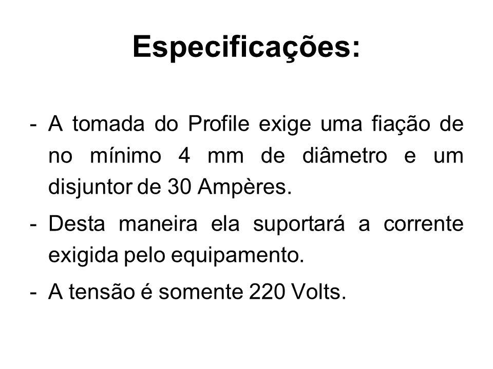 Especificações: -A tomada do Profile exige uma fiação de no mínimo 4 mm de diâmetro e um disjuntor de 30 Ampères.