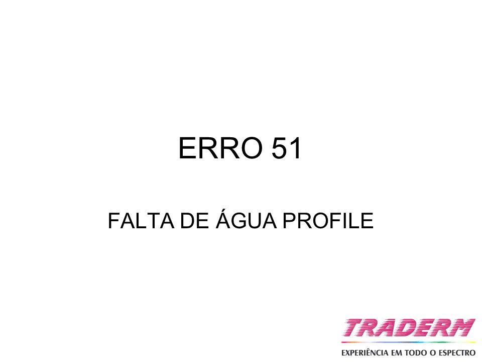 ERRO 51 FALTA DE ÁGUA PROFILE