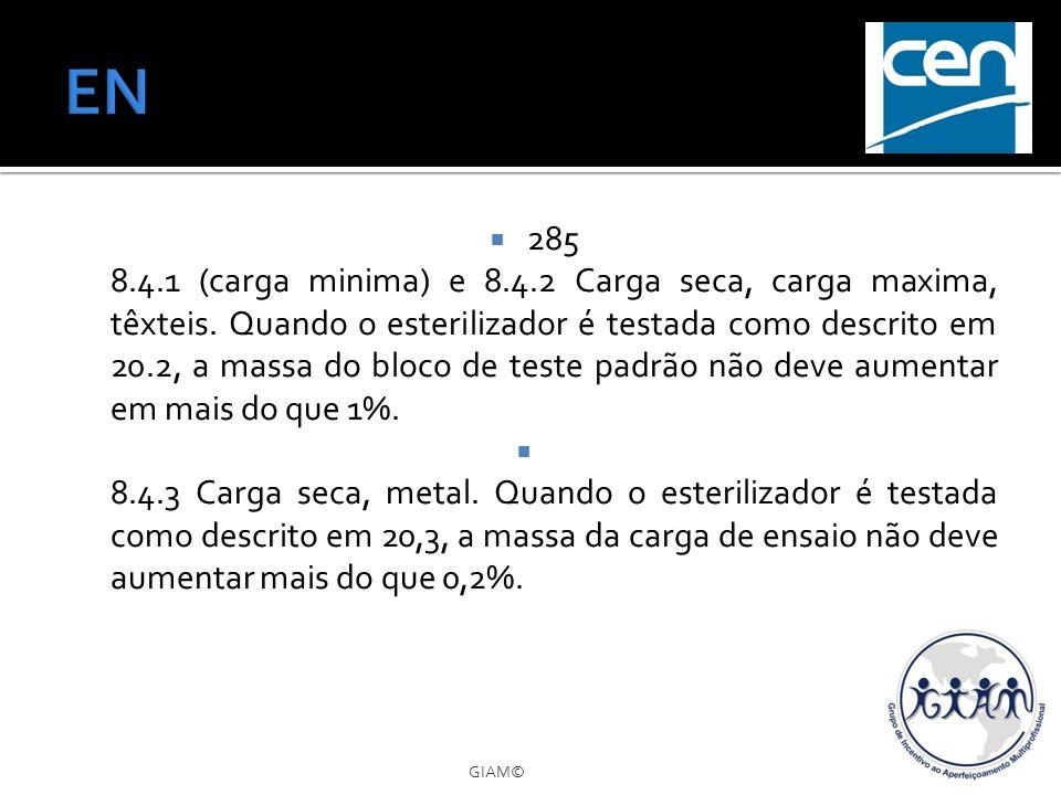 285 8.4.1 (carga minima) e 8.4.2 Carga seca, carga maxima, têxteis. Quando o esterilizador é testada como descrito em 20.2, a massa do bloco de teste