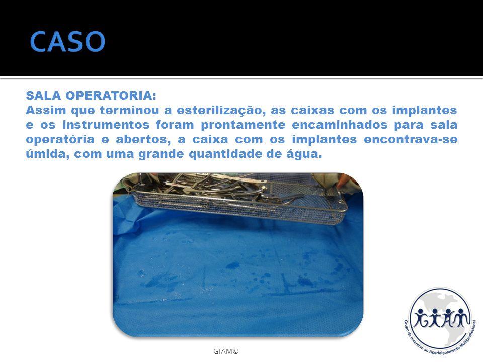 GIAM© SALA OPERATORIA: Assim que terminou a esterilização, as caixas com os implantes e os instrumentos foram prontamente encaminhados para sala opera