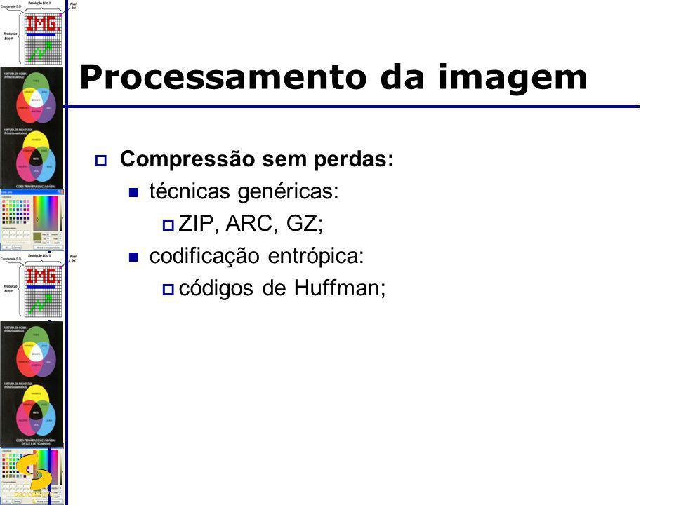 DSC/CEEI/UFC G Processamento da imagem Compressão sem perdas: técnicas genéricas: ZIP, ARC, GZ; codificação entrópica: códigos de Huffman;