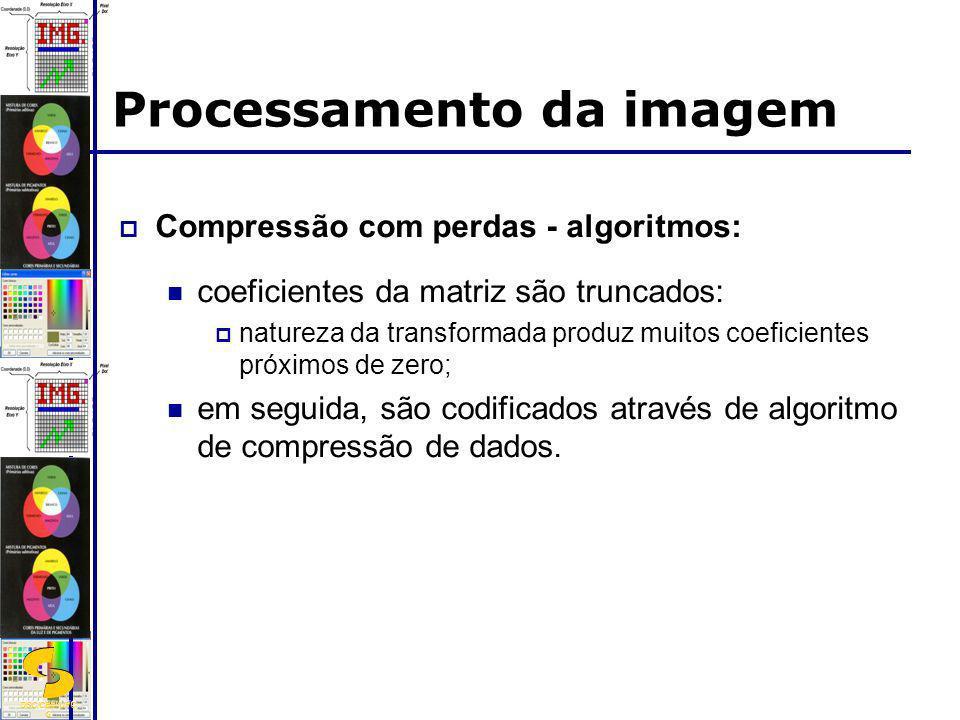 DSC/CEEI/UFC G Processamento da imagem Compressão com perdas - algoritmos: coeficientes da matriz são truncados: natureza da transformada produz muito